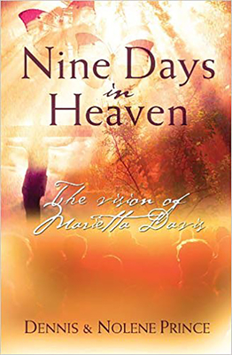 Nine Days in Heaven: The Vision of Marietta Davis - Prince, Dennis, and Prince, Nolene