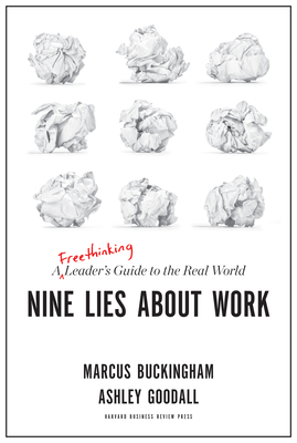 Nine Lies about Work: A Freethinking Leader's Guide to the Real World - Buckingham, Marcus, and Goodall, Ashley