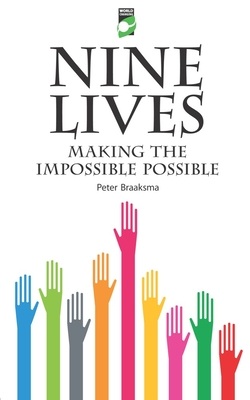 Nine Lives: Making the Impossible Possible - Braaksma, Peter