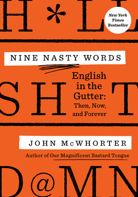 Nine Nasty Words: English in the Gutter: Then, Now, and Forever - McWhorter, John