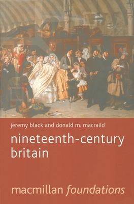 Nineteenth-Century Britain - Black, Jeremy, and Macraild, Donald