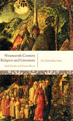 Nineteenth-Century Religion and Literature: An Introduction - Knight, Mark, and Mason, Emma, PhD