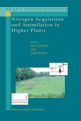 Nitrogen Acquisition and Assimilation in Higher Plants - Amancio, Sara (Editor), and Stulen, Ineke (Editor)