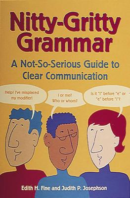 Nitty-Gritty Grammar: A Not-So-Serious Guide to Clear Communication - Fine, Edith Hope, and Josephson, Judith Pinkerton