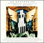 No Compromise: Remembering the Music of Keith Green
