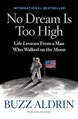 No Dream Is Too High: Life Lessons from a Man Who Walked on the Moon - Aldrin, Buzz, and Abraham, Ken