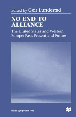 No End to Alliance: The United States and Western Europe: Past, Present and Future - Lundestad, Geir (Editor)