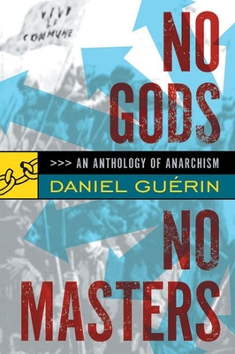 No Gods, No Masters: An Anthology of Anarchism - Guerin, Daniel