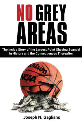 No Grey Areas: The Inside Story of the Largest Point Shaving Scandal in History and the Consequences Thereafter - Gagliano, Joseph N