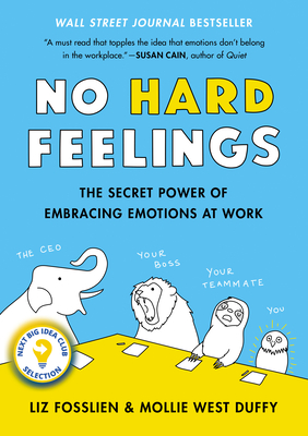 No Hard Feelings: The Secret Power of Embracing Emotions at Work - Fosslien, Liz, and West Duffy, Mollie