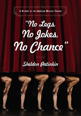 No Legs, No Jokes, No Chance: A History of the American Musical Theater - Patinkin, Sheldon