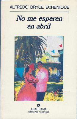 No Me Esperen en Abril - Echenique, Alfredo Bryce