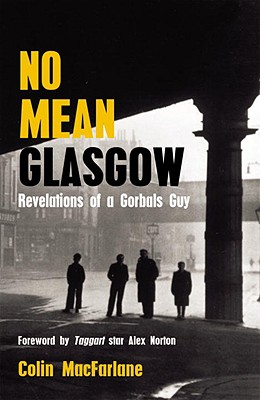 No Mean Glasgow: Revelations of a Gorbals Guy - MacFarlane, Colin