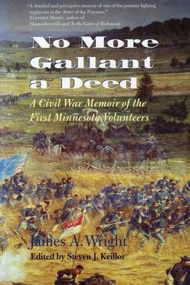 No More Gallant a Deed: A Civil War Memoir of the First Minnesota Volunteers - Wright, James, Professor, and Keillor, Steven J (Editor)