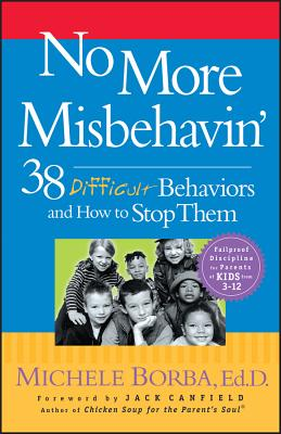 No More Misbehavin': 38 Difficult Behaviors and How to Stop Them - Borba, Michele, Ed
