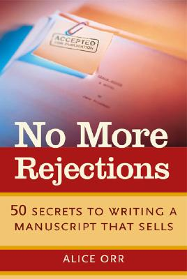 No More Rejections: 50 Secrets to Writing a Manuscript That Sells - Orr, Alice