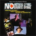 No Mothers Crying No Babies Dying