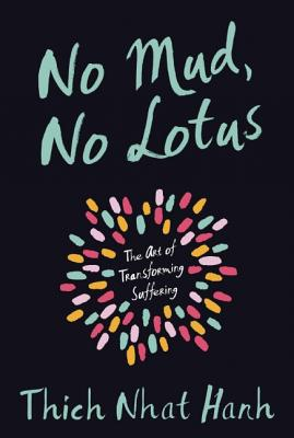 No Mud, No Lotus: The Art of Transforming Suffering - Nhat Hanh, Thich