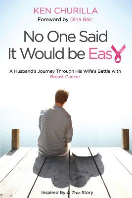 No One Said It Would Be Easy: One Man's Journey Through His Wife's Battle with Breast Cancer - Churilla, Ken