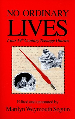 No Ordinary Lives: Four 19th Century Teenage Diaries - Seguin, Marilyn Weymouth (Editor)