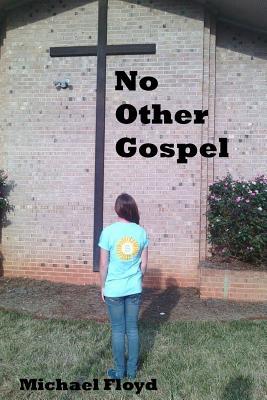 No Other Gospel: Living Life God's Way - Floyd, Michael
