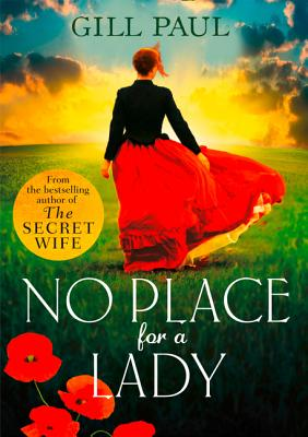 No Place for a Lady: A Sweeping Wartime Romance Full of Courage and Passion - Paul, Gill