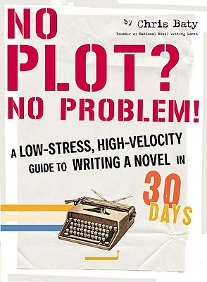 No Plot? No Problem!: A Low-Stress, High-Velocity Guide to Writing a Novel in 30 Days - Baty, Chris
