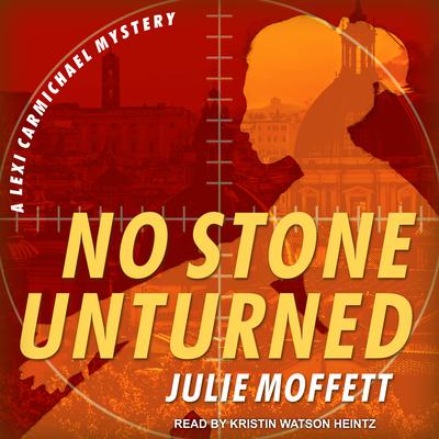 No Stone Unturned - Moffett, Julie, and Heintz, Kristin Watson (Narrator)