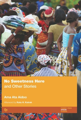 No Sweetness Here and Other Stories - Aidoo, Ama Ata, and Katrak, Ketu H (Afterword by)