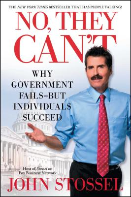 No, They Can't: Why Government Fails-But Individuals Succeed - Stossel, John