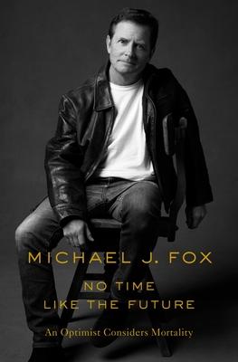 No Time Like the Future: An Optimist Considers Mortality - Fox, Michael J