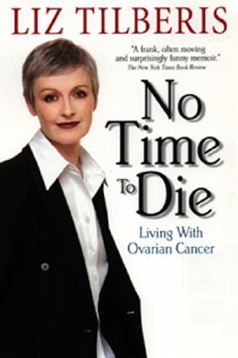 No Time to Die: : Living with Ovarian Cancer - Tilberis, Liz, and Ball, Aimee Lee