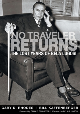 No Traveler Returns: The Lost Years of Bela Lugosi - Rhodes, Gary D