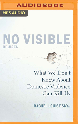 No Visible Bruises: What We Don't Know about Domestic Violence Can Kill Us - Snyder, Rachel Louise (Read by)