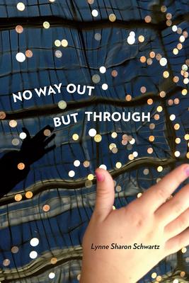 No Way Out But Through - Schwartz, Lynne Sharon