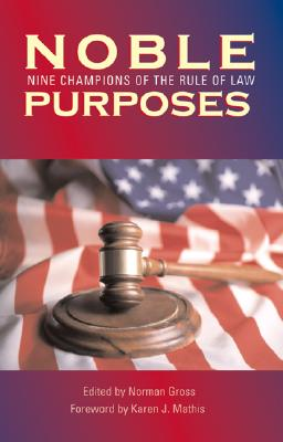 Noble Purposes: Nine Champions of the Rule of Law - Gross, Norman (Editor)