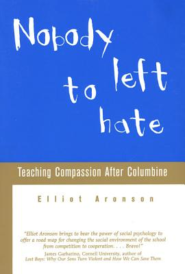 Nobody Left to Hate: Teaching Compassion After Columbine - Aronson, Elliot