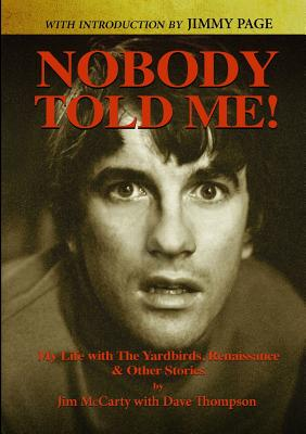 Nobody Told Me: My Life with the Yardbirds, Renaissance and Other Stories - McCarty, Jim, and Thompson, Dave