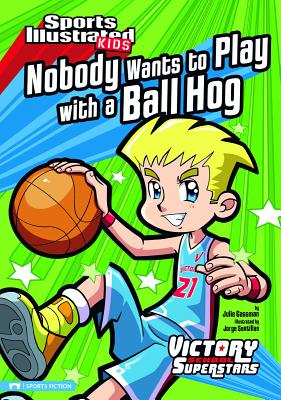 Nobody Wants to Play with a Ball Hog - Gassman, Julie