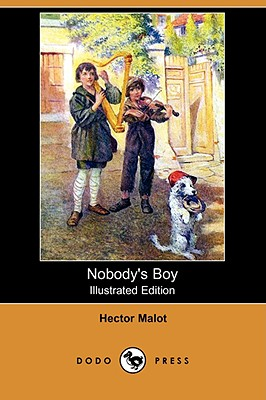Nobody's Boy (Illustrated Edition) (Dodo Press) - Malot, Hector