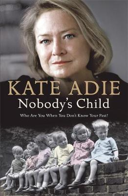 Nobody's Child: The Lives of Abandoned Children - Adie, Kate