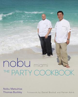 Nobu Miami: The Party Cookbook - Matsuhisa, Nobu, and Buckley, Thomas, and Boulud, Daniel (Foreword by)