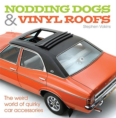 Nodding Dogs & Vinyl Roofs: The Weird World of Quirky Car Accessories - Vokins, Stephen