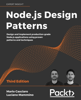 Node.js Design Patterns: Design and implement production-grade Node.js applications using proven patterns and techniques, 3rd Edition - Casciaro, Mario, and Mammino, Luciano
