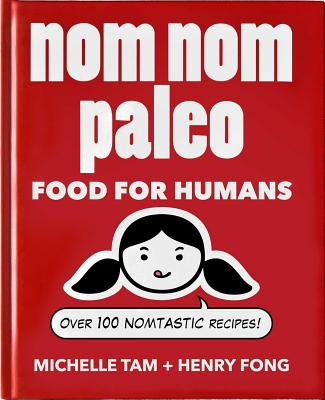Nom Nom Paleo: Food for Humans - Tam, Michelle, and Fong, Henry