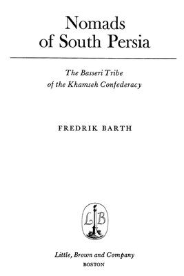Nomads of South Persia - The Basseri Tribe of the Khamseh Confederacy - Barth, Frederik
