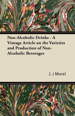 Non-Alcoholic Drinks - A Vintage Article on the Varieties and Production of Non-Alcoholic Beverages - Morel, J J