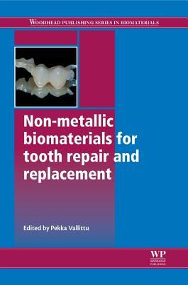 Non-Metallic Biomaterials for Tooth Repair and Replacement - Vallittu, Pekka (Editor)