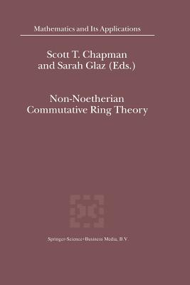 Non-Noetherian Commutative Ring Theory - Chapman, Scott T. (Editor), and Glaz, Sarah (Editor)