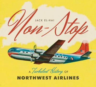 Non-Stop: A Turbulent History of Northwest Airlines - El-Hai, Jack